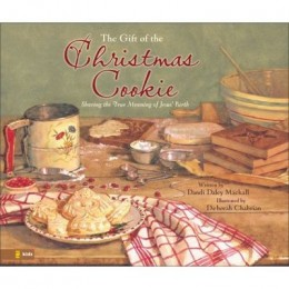 The Gift of the Christmas Cookie: Sharing the True Meaning of Jesus' Birth by Dandi Daley Mackall and illustrated by Debrah Chabrian