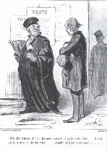 "Daumier Lithograph from the 19th century: ""My dear Sir, it is quite impossible for me to take your case. . . You lack the most important piece of evidence. . . (aside) evidence that you can pay my fee!"" If your attorney is as pompous as this guy, fin"