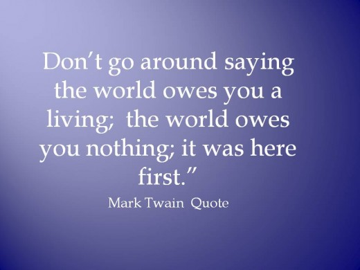 Famous Quote by Mark Twain - The world owe you nothing