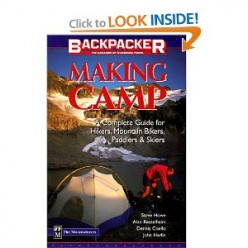 Making Camp: The Complete Guide for Hikers, Mountain Bikers, Paddlers & Skiers  (Backpacker Magazine) [Paperback] By Alan Kesselheim, Dennis Coello, John Harlin and Steve Howe