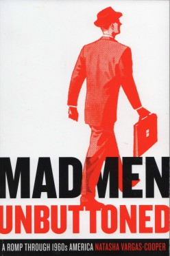 "Book Review: ""Mad Men Unbuttoned"" by Natasha Vargas-Cooper, author of blog ""The Footnotes of Mad Men"""