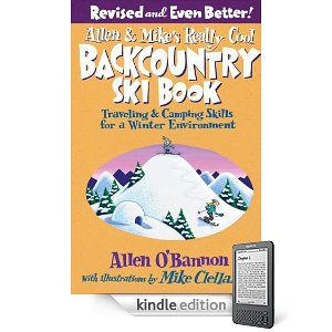 Allen & Mike's Really Cool Backcountry Ski Book, Revised and Even Better!: Traveling & Camping Skills for a Winter Environment [Kindle Edition] By Allen OBannon and Mike Clelland
