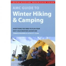 AMC Guide to Winter Hiking and Camping: Everything You Need to Plan Your Next Cold-Weather Adventure [Paperback] By Lucas St. Clair and Yemaya Maurer