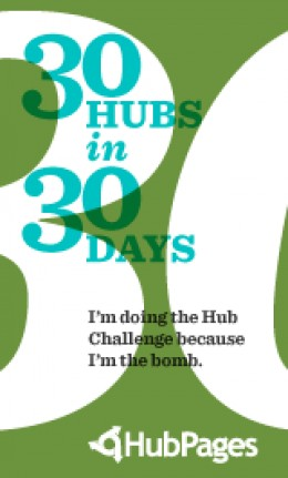 This Hub brought to you today for the 30 Hubs in 30 Day Challenge