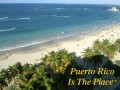 Puerto Rico Is The Place