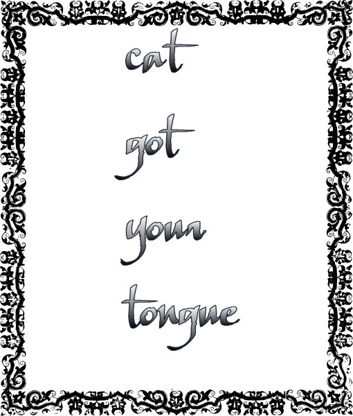 cat got your tongue
