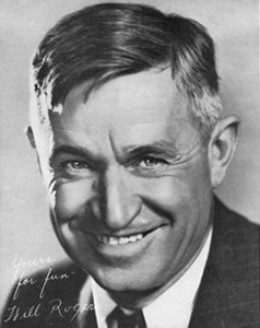 Will Rogers 1879 - 1935 Humorist, philosopher