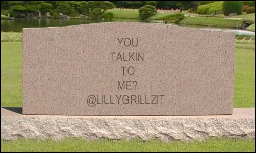 You talkin' to me? @LillyGrillzit