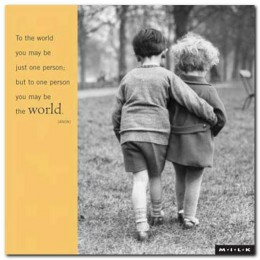 To the world you may just be one person but to that one person you are the world photo two little children walking side by side