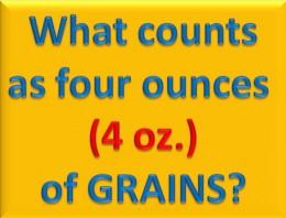 What counts as four ounces of grains?