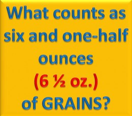 What counts as six and one-half ounces of grains?