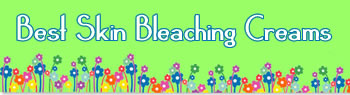 VISIT THIS WEBSITE TO DISCOVER THE BEST SKIN BLEACHING CREAMS