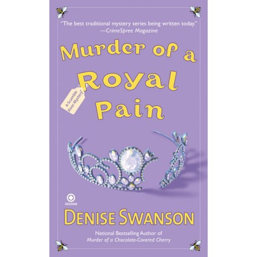Murder of a Royal Pain, by Denise Swanson. A Scumble River Cozy Murder Mystery