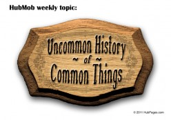 HubMob Weekly Topic: Uncommon history of common things