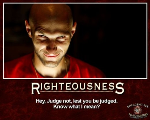"The famous ""don't judge"" verse when questioning someone's sinful behavior."