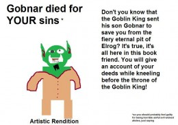 Replace Jesus and God with Goblin King and Gobnar and it makes it clear how absurd the claims of Christianity are