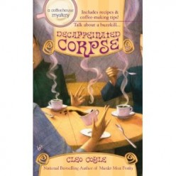 Decaffeinated Corpse~ A Coffeehouse Murder Mystery for Halloween, by  Cleo Coyle. Review