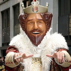 BK king, ya ya, though it is a joke - truth be told - no one should act like they rule your kingdom.