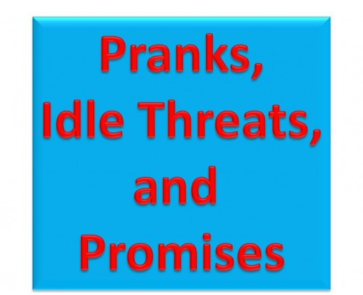 Pranks, Idle Threats, and Promises