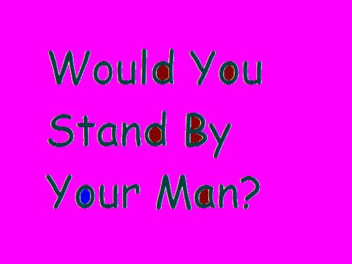 Would you stand by your man?