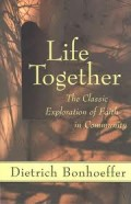 Dietrich Bonhoeffer: Life Together