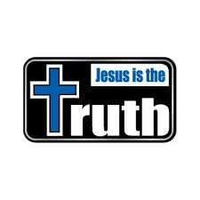 Once Jesus becomes the Truth of your life He begins to have an effect on all aspects of your life and belief.