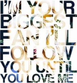 I'll follow you until you love me...Paparazzi