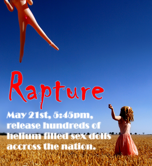 "Meanwhile, there was a rapture party where blow up dolls were filled with helium and releases. Was this an attempt to make Jesus ""get with the program?"""