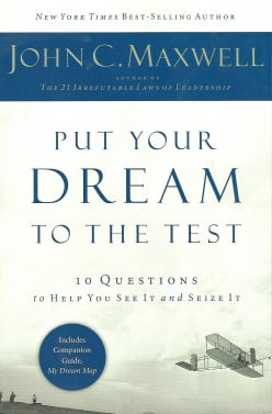 Put Your Dream To The Test by John C. Maxwell