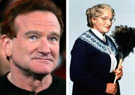 Robin Williams; He just gets it- the issues both men and women face.