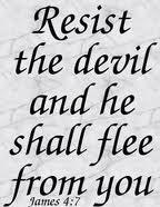 Resist the devil .....
