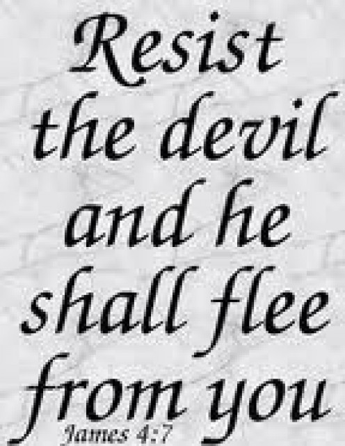 Resist the devil .....
