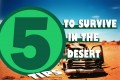 5 Tips on how to Survive in the Desert