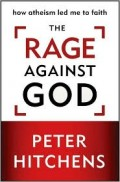 Book Review: The Rage Against God by Peter Hitchens