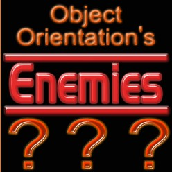 Object Oriented Programming (OOP) - Enemies of Object Orientation