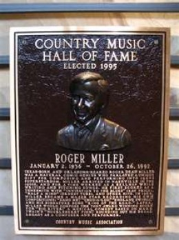 Roger Miller was inducted into the Country Music Hall of Fame shortly after his death.