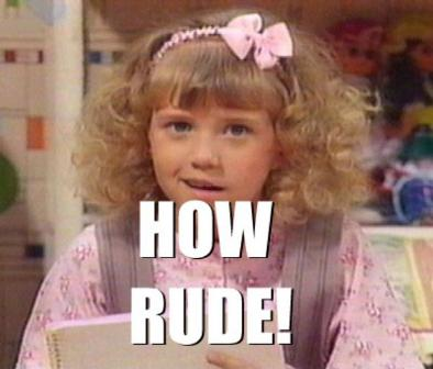 "Stephanie Tanner from Full House says, ""How Rude!"""