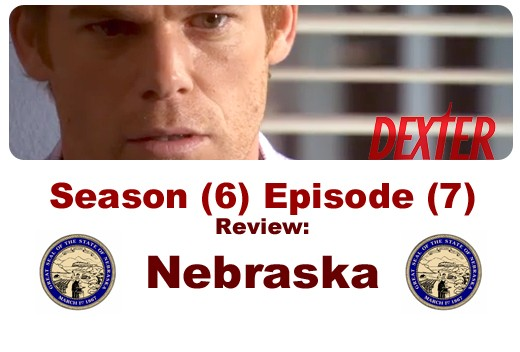 Title image for Time Spiral's review of Dexter Episode (7) Nebraska (Season [6]) and yes, those are Nebraska state seals, lol.