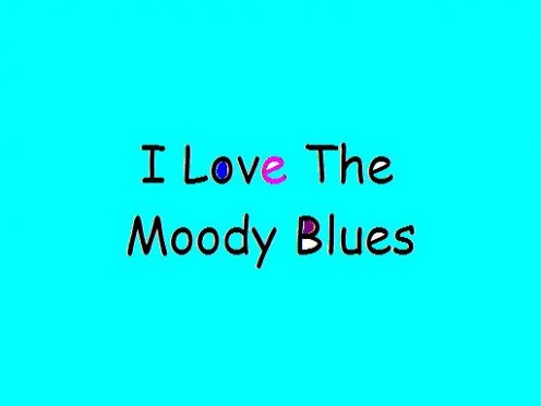 I love the Moody Blues.