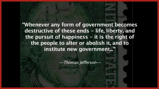 "Thomas Jefferson | ""Whenever any form of government becomes destructive of these ends life, liberty, and the pursuit of happiness it is the right of the people to alter or abolish it, and to institute new government..."""