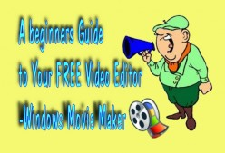 A Beginners Guide to Windows Movie Maker - The Free Video Editor.