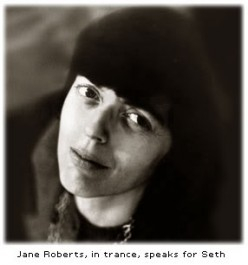 What about Jane Roberts' Seth Material?