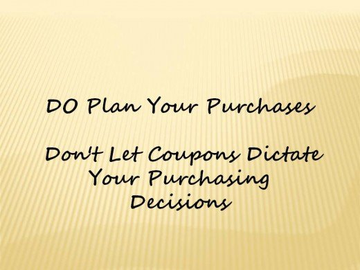 Do plan your purchases - don't let coupons direct your purchasing decisions.