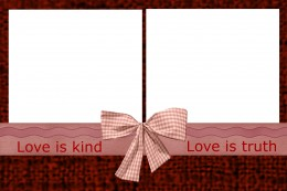 """A deep red background and the text """"Love is kind, Love is truth"""" adorn this Valentine's Day card."""
