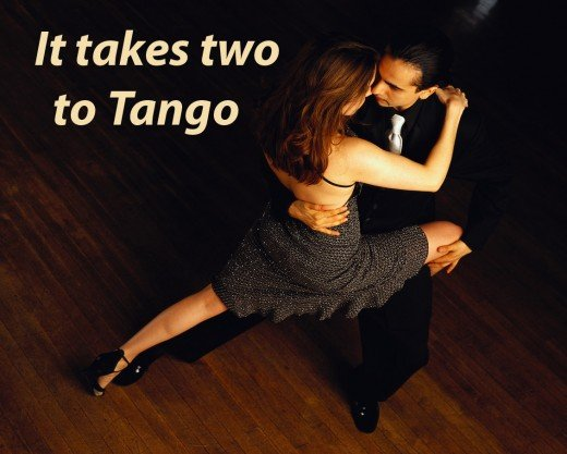 It takes two to tango, two to tango, -  two to really get the feeling of romance. -  Lets do the tango, do the tango, -  do the dance of love. (lyrics of song by Al Hoffman and Dick Manning)
