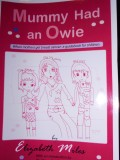 Mummy Had an Owie 2008 provides support for young children, tips for activities and discussions about breast cancer.