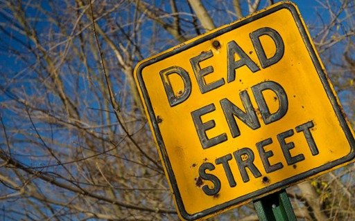 If life seems like a dead end street, you can always turn around.