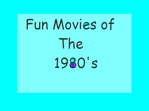 Fun movies of the 1980s.