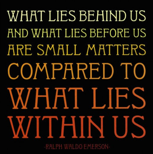 """What lies behind us and what lies before us are small compared to what lies with in us""-Ralph Waldo Emmerson"