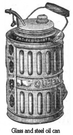 Drawing of Queen oil can, glass interior with steel casing, patent 12 February 1878, from an advertisement by C. Riessner & Co., New York. Oil can was used to store household oil primarily for lamps.
